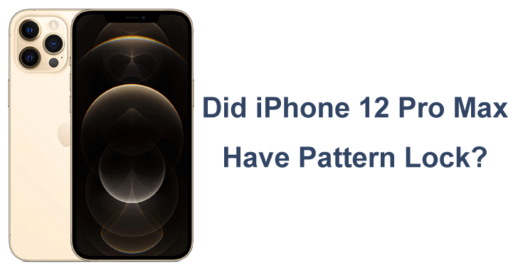 Did iPhone 12 Pro Max have pattern lock?